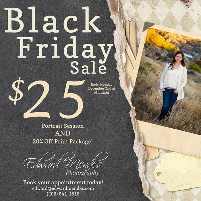 Hugh Black Friday Portrait Sale! Only at Edward Mendes Photography. ModePhotography. Modesto, Turlock, Sacramento, Oakdale, Riverbank